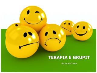 TERAPIA E GRUPIT Msc.Armela Xhaho