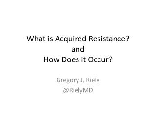 What is Acquired Resistance?  and  How Does it Occur?