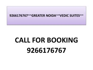 9266176767~~GREATER NOIDA~~VEDIC SUITES~~
