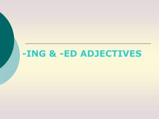 -ING & -ED ADJECTIVES