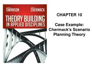 CHAPTER  10 Case Example: Chermack's  Scenario Planning Theory
