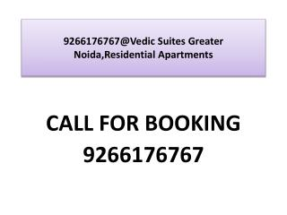 9266176767@Vedic Suites Greater Noida,Residential Apartments