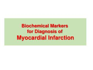 Biochemical Markers  for Diagnosis of  Myocardial Infarction