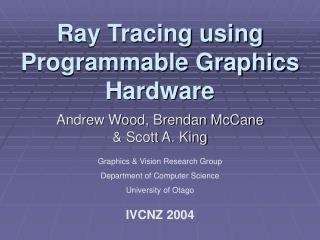 Ray Tracing using Programmable Graphics Hardware