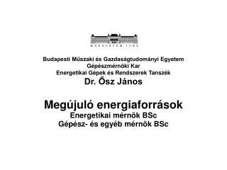 Megújuló energiaforrások Energetikai mérnök BSc Gépész- és egyéb mérnök BSc