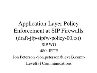 Application-Layer Policy Enforcement at SIP Firewalls ( draft-jfp-sipfw-policy-00.txt)