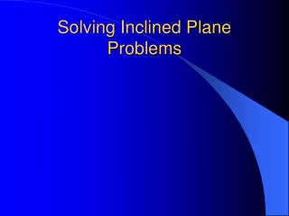 Solving Inclined Plane Problems