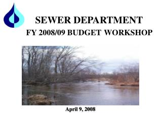 SEWER DEPARTMENT FY 2008/09 BUDGET WORKSHOP