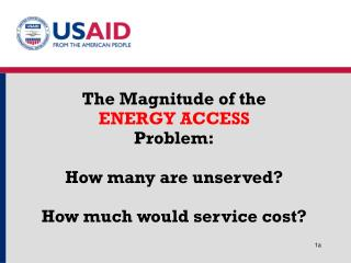 The Magnitude of the ENERGY ACCESS Problem: How many are unserved? How much would service cost?