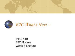 B2C What s Next