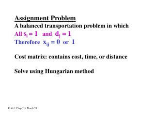 Assignment Problem A balanced transportation problem in which  All  s i  = 1    and   d j  = 1