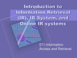 Introduction to  Information Retrieval (IR), IR System, and Online IR systems