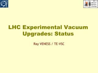 LHC Experimental Vacuum Upgrades: Status