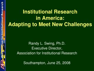 Institutional Research  in America:   Adapting to Meet New Challenges