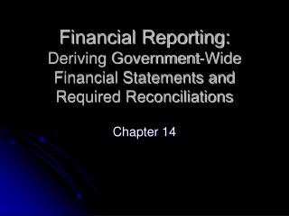 Financial Reporting: Deriving Government-Wide Financial Statements and Required Reconciliations