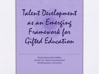 Talent Development as  an Emerging  Framework for Gifted Education