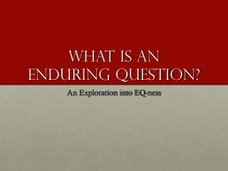 What is an  Enduring question?