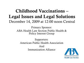 Childhood Vaccinations –  Legal Issues and Legal Solutions December 14, 2009 at 12:00 noon Central