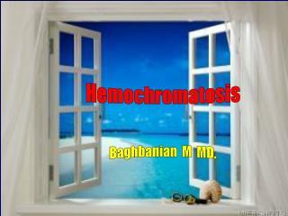 Hemochromatosis Baghbanian   M  MD.