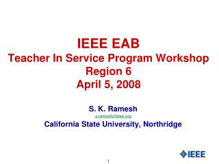 IEEE EAB Teacher In Service Program Workshop Region 6 April 5, 2008