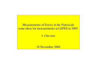 Measurements of Forces at the Nanoscale some ideas for measurements at LEPES in 2005  J. Chevrier