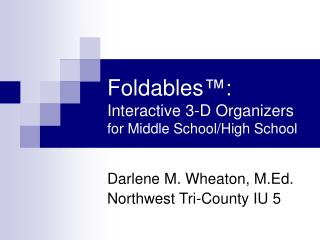 Foldables ™:  Interactive 3-D Organizers for Middle School/High School