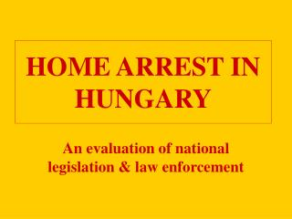 HOME ARREST IN HUNGARY