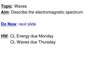 Topic : Waves Aim : Describe the electromagnetic spectrum.  Do Now : next slide