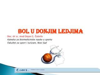 BOL U DONJIM LEDJIMA Doc.  dr  sc. med  Dejan  G. Čubrilo Katedra za biomedicinske nauke u sportu