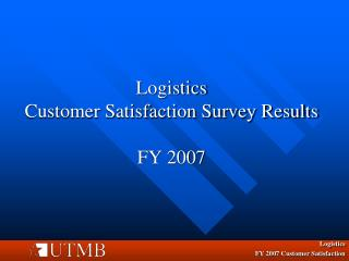 Logistics Customer Satisfaction Survey Results FY 2007