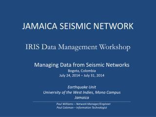 JAMAICA SEISMIC NETWORK IRIS Data Management Workshop