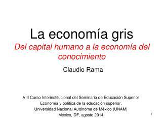 La economía gris  Del capital humano a la economía del conocimiento Claudio Rama