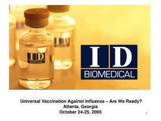 Universal Vaccination Against Influenza – Are We Ready? Atlanta, Georgia October 24-25, 2005