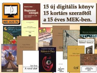 15 új digitális könyv   15 kortárs szerzőtől  a 15 éves MEK-ben.