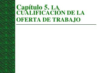 Capítulo 5.  LA CUALIFICACIÓN DE LA OFERTA DE TRABAJO