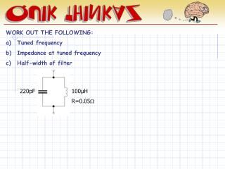 WORK OUT THE FOLLOWING: Tuned frequency Impedance at tuned frequency Half-width of filter