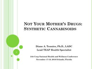 Not Your Mother's Drugs: Synthetic Cannabinoids