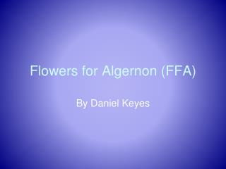 Flowers for Algernon (FFA)