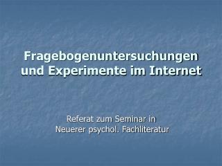 Fragebogenuntersuchungen und Experimente im Internet