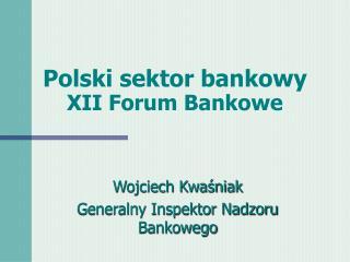 Polski sektor bankowy  XII Forum Bankowe