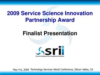 2009 Service Science Innovation Partnership Award Finalist Presentation
