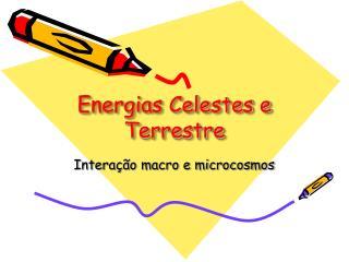 Energias Celestes e Terrestre