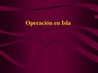 Operación en Isla