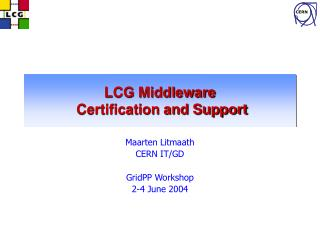LCG Middleware  Certification and Support