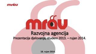 Razvojna agencija Prezentacija djelovanja, studeni 2013. – rujan 2014.