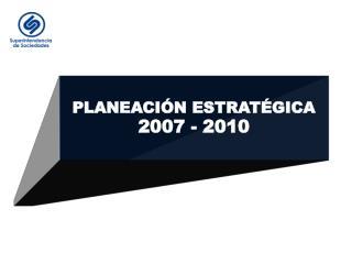 PLANEACI N ESTRAT GICA 2007 - 2010