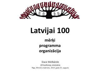Latvijai 100 mērķi programma organizācija