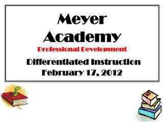 Meyer Academy Professional Development  Differentiated Instruction February 17, 2012