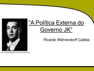 """""""A Política Externa do Governo JK"""""""