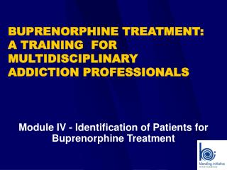 BUPRENORPHINE TREATMENT: A TRAINING  FOR MULTIDISCIPLINARY ADDICTION PROFESSIONALS